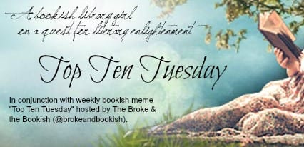 """Top Ten Tuesday"" hosted by The Broke & the Bookish"
