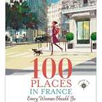 100 Places in France Everywoman Should Go by Marcia DeSanctis