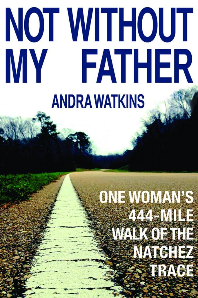 "Book Review | ""Not Without My Father: One Woman's 444-Mile Walk of the Natchez Trace"" by Andra Watkins Autobiographical account of a daughter & father"
