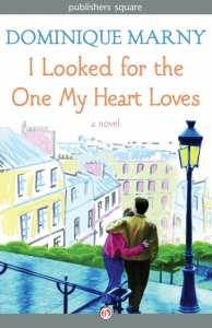 "+Blog Book Tour+ ""I Looked for the One My Heart Loves"" by Dominique Marny, a French literary novel in translation!"