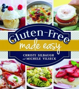 Gluten Free Made Easy by Christi Silbaugh & Michaele Vilseck