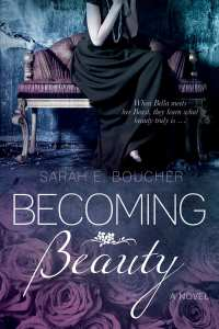 "Blog Book Tour | ""Becoming Beauty"" by Sarah Boucher a #retelling #fairytale of #BeautyAndTheBeast!"