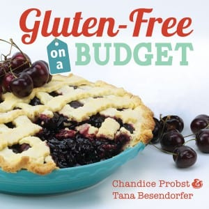 Gluten-Free on a Budget by Chandice Probst & Tana Besendorfer