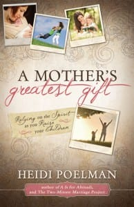A Mother's Greatest Gift by Heidi Poelman