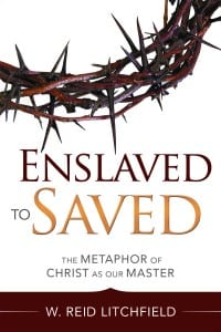 Enslaved to Saved by W. Reid Litchfield