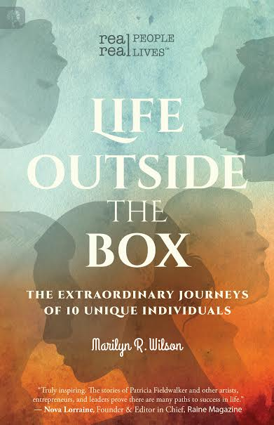 "Blog Book Tour | ""Life Outside The Box: the Extraordinary journeys of 10 Unique Individuals"" by Marilyn R. Wilson The opening revelation to a new series of #nonfiction interviews collectively synced as ""Real People, Real Lives""!"