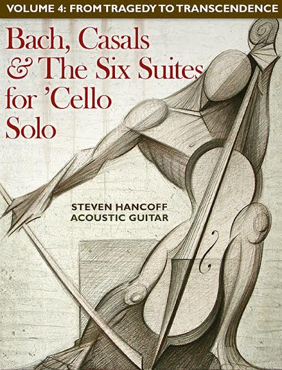 Spotlight on Music & Compositions | The Six Suites for 'Cello Solo: Volume 4: From Tragedy to Transcendance by Steven Hancoff