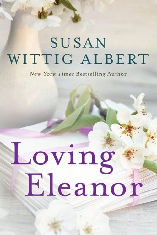 "Blog Book Tour | ""Loving Eleanor"" by Susan Wittig Albert"