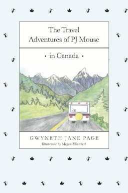 The Travel Adventures of PJ Mouse in Canada by Gwyneth Jane Page