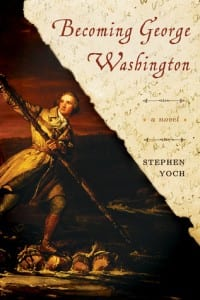 Becoming George Washington by Stephen Yoch