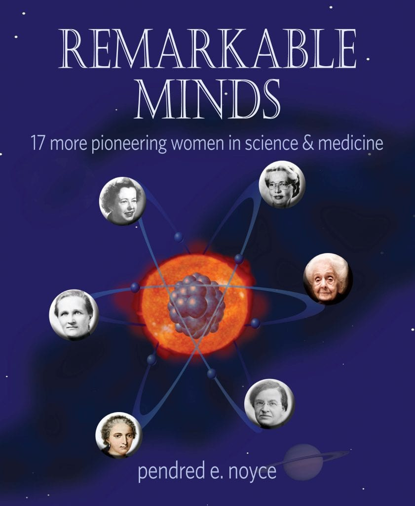 "Book Review | Two incredible Science Biography collections anchoured together: ""Magnificent Minds"" and ""Remarkable Minds"", featuring women of Science & Medicine by Pendred E. Noyce"
