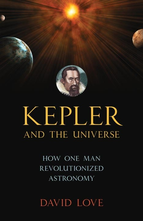 "Book Review | ""Kepler and the Universe: How one man revolutionized Astronomy"" by David K. Love"