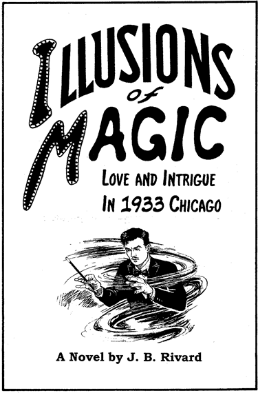 "Blog Book Tour | ""Illusions of Magic: Love and Intrigue in 1933 Chicago"" by J.B. Rivard"