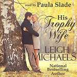 "Audiobook Review | ""His Trophy Wife"" by by Leigh Michaels, narrated by Paula Slade"