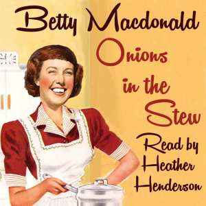 "Audiobook Review | ""Onions in the Stew"" by Betty MacDonald, narrated by Heather Henderson"