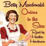 Onions in the Stew by Betty MacDonald. Audiobook narrated by Heather Henderson.