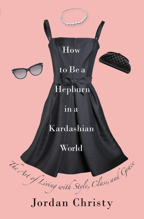 "Double-showcase: Book Review & Author Q&A: ""How to be a Hepburn in a Kardashian World"" by Jordan Christy"