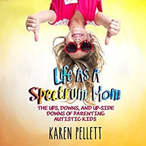 "Audiobook Review | ""Life as a Spectrum Mom (Volume 1): The Ups, Downs, and Upside Downs of Parenting Autistic Kids"" by Karen Pellett, narrated by Sara K. Sheckells"