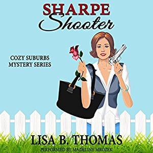 "Audiobook Review | ""Sharpe Shooter"" (Book One: Maycroft Mysteries) by Lisa B. Thomas, narrated by Madeline Mrozek There is something quite wonderful about this quirky Cosy series!"