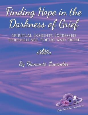 "Blog Book Tour | ""Finding Hope in the Darkness of Grief: Spiritual Insights Expressed Through Art, Poetry and Prose"" by Diamante Lavendar #poetry collection"