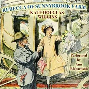 "Children's #Classics Audiobook Review | ""Rebecca of Sunnybrook Farm"" by Kate Douglas Wiggin, narrated by Ann Richardson a selection I added to my #theclassicsclub list under 'Children's Lit'"