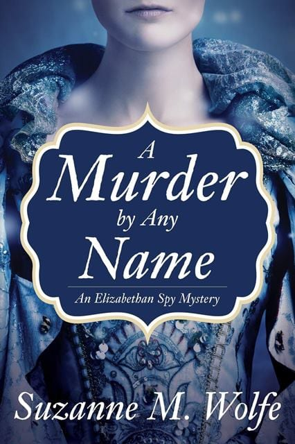 "A #cloakanddaggerchristmas Book Spotlight | ""A Murder by Any Name"" (Book One: An Elizabethan Spy Mystery series) by Suzanne M. Wolfe"