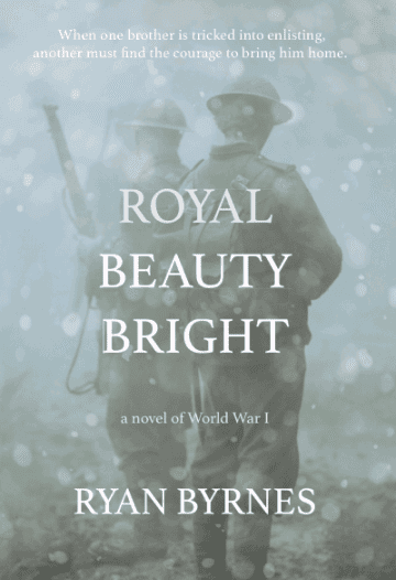 "Author Interview featuring the debut war drama ""Royal Beauty Bright"" (A Novel of WWI) by Ryan Byrnes"
