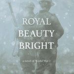 "Blog Book Tour (a pre-#blogmas Christmas Story) | ""Royal Beauty Bright"" (A Novel of WWI) by Ryan Byrnes"