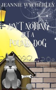 Ain't Nothing but a Pound Dog by Jeannie Wycherley