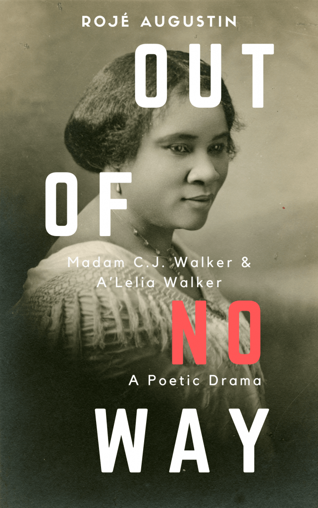 "Author Interview | Conversing with Rojé Augustin about her poetic dramatic release: ""Out of No Way: Madam CJ Walker & A'Lelia Walker"""