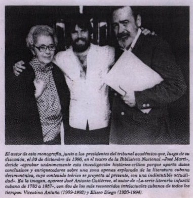 Jose Antonio Gutierrez Caballero, con Vicentina Antuna y Eliseo Diego, miembros del tribunal de su tesis academica El tesoro encontrado, o La serie literaria infantil de Cuba a Hispanoamerica. Libro Primero (1783-1857), presentado en el Teatro de la Biblioteca Nacional Jose Marti, el 30 de diciembre de 1986.