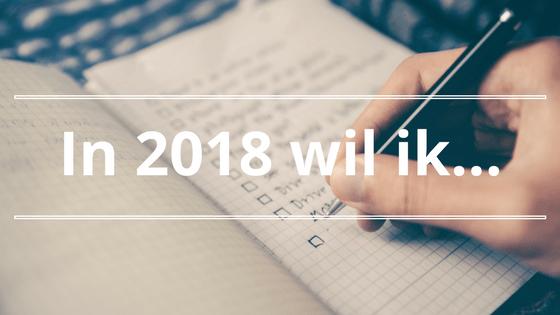 In 2018 wil ik…