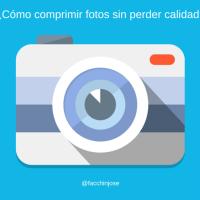 ¿Cómo reducir tamaño o comprimir fotos sin perder calidad de imagen?