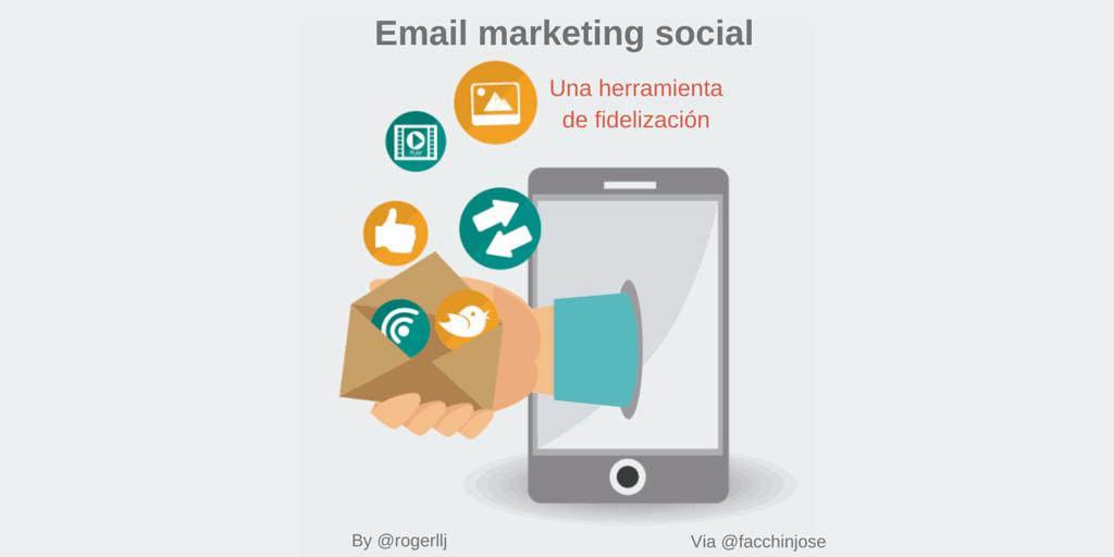 Email marketing social ⇒ Una herramienta de fidelización By @rogerllj