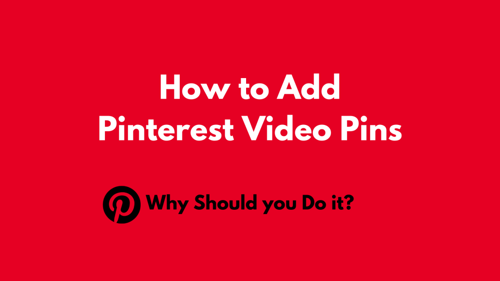 How to Add Pinterest Video Pins | Why Should you Do it?