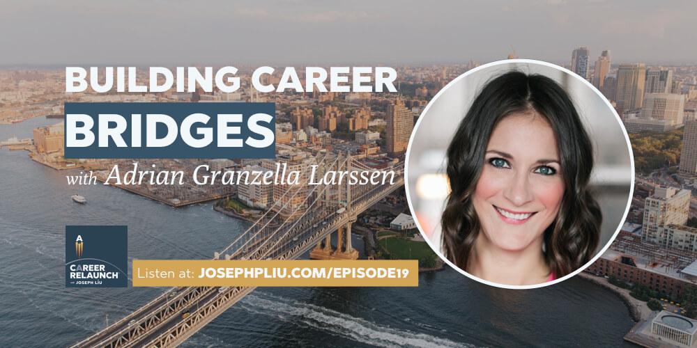 Building Career Bridges, with Adrian Granzella Larssen- CR019