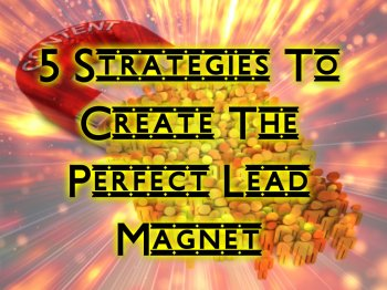 5 Strategies To Create The Perfect Lead Magnet