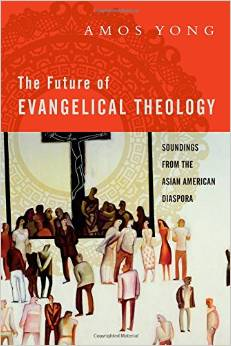 """Review of """"The Future of Evangelical Theology"""" by Amos Yong"""