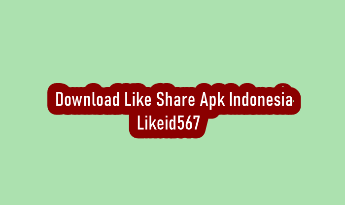 Download Like Share Apk Indonesia Likeid567