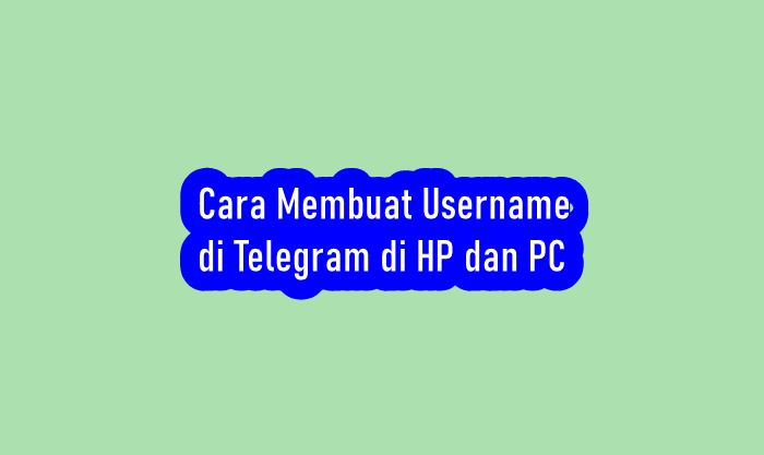 Cara Membuat Username di Telegram di HP dan PC