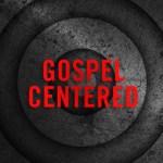 You Aren't Gospel Centered