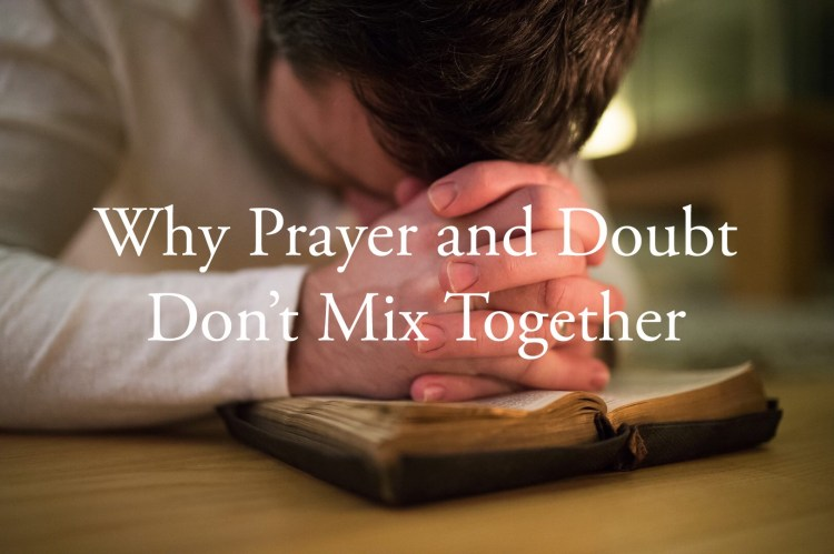 Why Prayer and Doubt Don't Mix Together