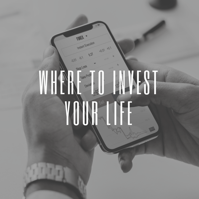 Where to Invest Your Life