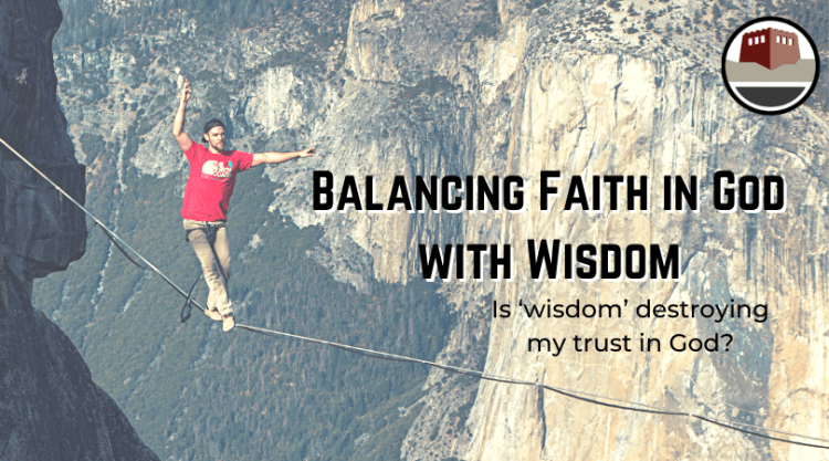 Balancing Faith in God with Wisdom