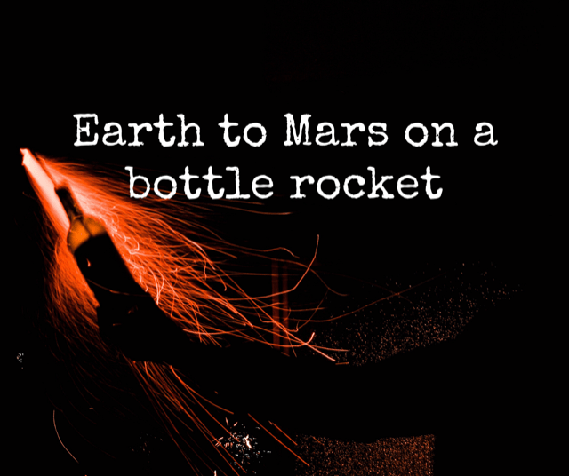 Earth to Mars on a Bottle Rocket