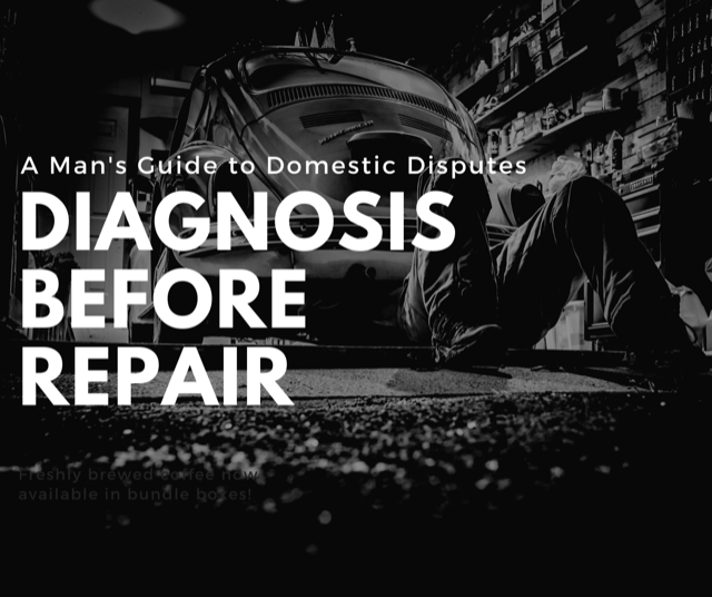 A Man's Guide to Domestic Disputes: Part 2-Diagnosis before Repair