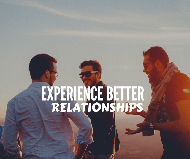 Experience Better Relationships