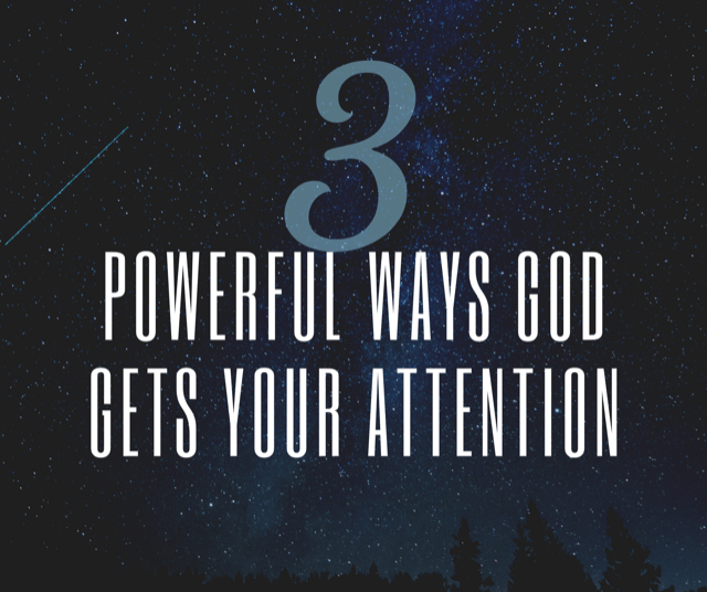 3 Powerful Ways God Gets Your Attention
