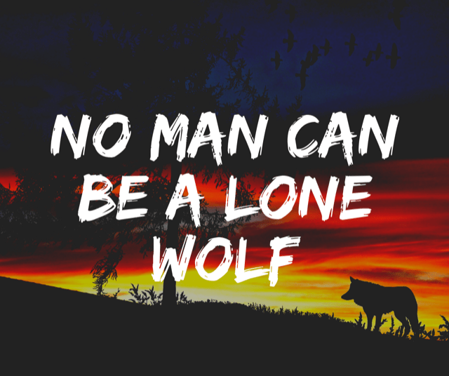 No Man Can Be a Lone Wolf