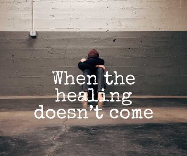 When the healing doesn't come